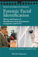 Forensic Facial Identification: Theory and Practice of Identification from Eyewitnesses, Composites and CCTV - Wiley Series in Psychology of Crime, Policing and Law (Hardback)