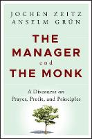 The Manager and the Monk: A Discourse on Prayer, Profit, and Principles (Hardback)