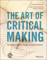 The Art of Critical Making: Rhode Island School of Design on Creative Practice (Hardback)