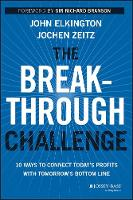 The Breakthrough Challenge: 10 Ways to Connect Today's Profits with Tomorrow's Bottom Line (Hardback)
