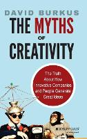 The Myths of Creativity: The Truth About How Innovative Companies and People Generate Great Ideas (Hardback)