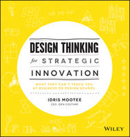 Design Thinking for Strategic Innovation: What They Can't Teach You at Business or Design School (Hardback)