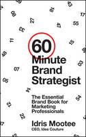 60-Minute Brand Strategist: The Essential Brand Book for Marketing Professionals (Hardback)