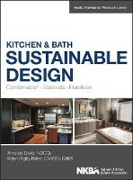 Kitchen & Bath Sustainable Design: Conservation, Materials, Practices - NKBA Professional Resource Library (Hardback)