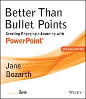 Better Than Bullet Points: Creating Engaging e-Learning with PowerPoint (Paperback)