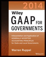 Wiley GAAP for Governments 2014: Interpretation and Application of Generally Accepted Accounting Principles for State and Local Governments (Paperback)