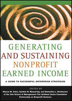 Generating and Sustaining Nonprofit Earned Income: A Guide to Successful Enterprise Strategies (Paperback)