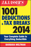 J. K. Lasser's 1001 Deductions and Tax Breaks 2014: Your Complete Guide to Everything Deductible - J. K. Lasser (Paperback)