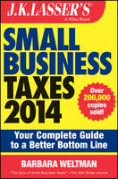 J. K. Lasser's Small Business Taxes 2014: Your Complete Guide to a Better Bottom Line - J. K. Lasser (Paperback)