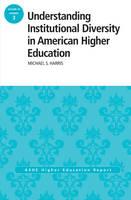Understanding Institutional Diversity in American Higher Education: ASHE Higher Education Report, 39:3 - J-B ASHE Higher Education Report Series (AEHE) (Paperback)