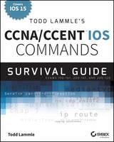 Todd Lammle's CCNA/CCENT iOS Commands Survival Guide