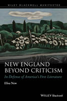 New England Beyond Criticism: In Defense of America's First Literature - Wiley-Blackwell Manifestos (Hardback)