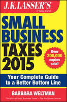 J.K. Lasser's Small Business Taxes 2015: Your Complete Guide to a Better Bottom Line - J. K. Lasser (Paperback)