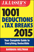 J.K. Lasser's 1001 Deductions and Tax Breaks 2015: Your Complete Guide to Everything Deductible - J. K. Lasser (Paperback)