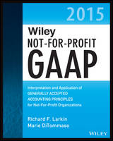 Wiley Not-for-Profit GAAP 2015: Interpretation and Application of Generally Accepted Accounting Principles - Wiley Regulatory Reporting (Paperback)