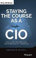 Staying the Course as a CIO: How to Overcome the Trials and Challenges of IT Leadership (Hardback)