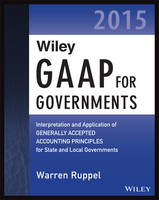 Wiley GAAP for Governments 2015: Interpretation and Application of Generally Accepted Accounting Principles for State and Local Governments - Wiley Regulatory Reporting (Paperback)
