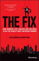 The Fix: How Bankers Lied, Cheated and Colluded to Rig the World's Most Important Number - Bloomberg (Hardback)