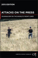 Attacks on the Press : Journalism on the World's Front Lines 2015 - Bloomberg (Paperback)