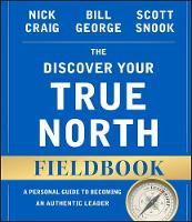 The Discover Your True North Fieldbook: A Personal Guide to Finding Your Authentic Leadership - J-B Warren Bennis Series (Paperback)