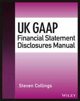 UK GAAP Financial Statement Disclosures Manual - Wiley Regulatory Reporting (Paperback)