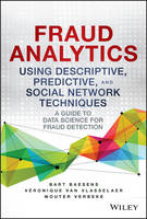 Fraud Analytics Using Descriptive, Predictive, and Social Network Techniques: A Guide to Data Science for Fraud Detection - Wiley and SAS Business Series (Hardback)