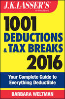 J.K. Lasser's 1001 Deductions and Tax Breaks 2016: Your Complete Guide to Everything Deductible - J. K. Lasser (Paperback)