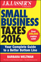J.K. Lasser's Small Business Taxes 2016: Your Complete Guide to a Better Bottom Line - J. K. Lasser (Paperback)