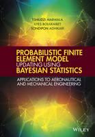 Probabilistic Finite Element Model Updating Using Bayesian Statistics: Applications to Aeronautical and Mechanical Engineering (Hardback)