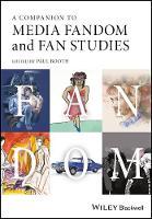 A Companion to Media Fandom and Fan Studies (Hardback)