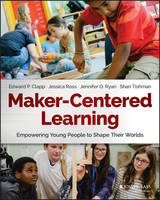 Maker-Centered Learning: Empowering Young People to Shape Their Worlds (Paperback)