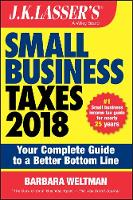 J.K. Lasser's Small Business Taxes 2018: Your Complete Guide to a Better Bottom Line - J.K. Lasser (Paperback)
