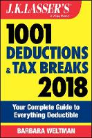 J.K. Lasser's 1001 Deductions and Tax Breaks 2018: Your Complete Guide to Everything Deductible - J.K. Lasser (Paperback)