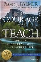 The Courage to Teach: Exploring the Inner Landscape of a Teacher's Life (Hardback)