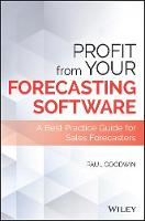Profit From Your Forecasting Software: A Best Practice Guide for Sales Forecasters - Wiley and SAS Business Series (Hardback)
