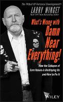 What's Wrong with Damn Near Everything!: How the Collapse of Core Values Is Destroying Us and How to Fix It (Hardback)