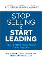 Stop Selling and Start Leading: How to Make Extraordinary Sales Happen (Hardback)