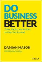 Do Business Better: Traits, Habits, and Actions To Help You Succeed (Hardback)