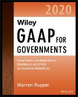 Wiley GAAP for Governments 2020: Interpretation and Application of Generally Accepted Accounting Principles for State and Local Governments (Paperback)