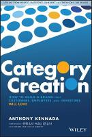 Category Creation: How to Build a Brand that Customers, Employees, and Investors Will Love (Hardback)