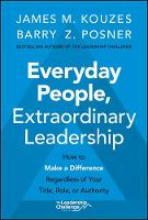 Everyday People, Extraordinary Leadership: How to Make a Difference Regardless of Your Title, Role, or Authority (Hardback)