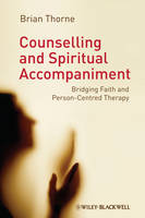 Counselling and Spiritual Accompaniment: Bridging Faith and Person-Centred Therapy (Hardback)