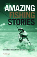 Amazing Fishing Stories: Incredible Tales from Stream to Open Sea - Amazing Stories (Hardback)