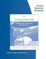 Practice Behaviors Workbook for Chang/Scott/Decker's Developing Helping Skills: A Step-by-Step Approach to Competency, 2nd (Paperback)
