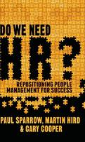 Do We Need HR?: Repositioning People Management for Success (Hardback)