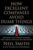How Excellent Companies Avoid Dumb Things: Breaking the 8 Hidden Barriers That Plague Even the Best Businesses (Hardback)