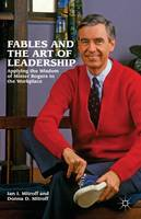 Fables and the Art of Leadership: Applying the Wisdom of Mister Rogers to the Workplace (Hardback)