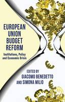 European Union Budget Reform: Institutions, Policy and Economic Crisis (Hardback)