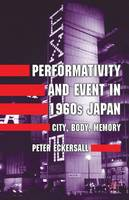Performativity and Event in 1960s Japan: City, Body, Memory (Hardback)