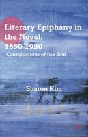 Literary Epiphany in the Novel, 1850-1950: Constellations of the Soul (Hardback)
